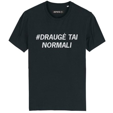 MEN T-SHIRT DRAUGĖ TAI NORMALI